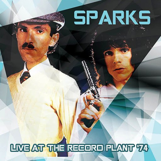 Sparks альбом Live At The Record Plant 1974 (Remastered)