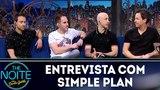 Entrevista com Simple Plan The Noite (280518)