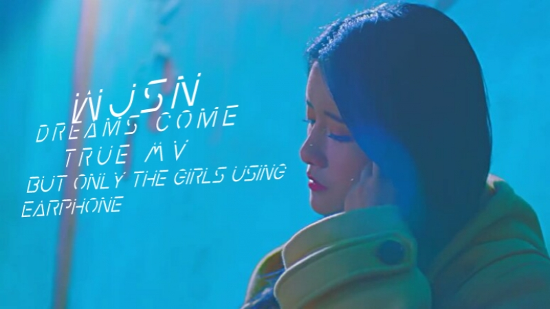 Wjsn dreams come true mv but only the girls using earphone