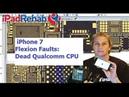 IPhone 7 Flexion Faults--Dead Qualcomm = Dead Data