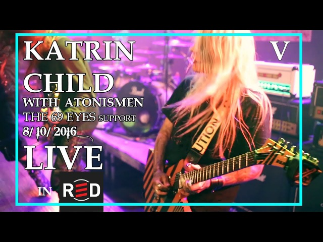 KATRIN CHILD - LIVE IN RED CLUB V (with ATONISMEN, THE 69 EYES support)