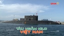 Thủy thủ tàu ngầm kilo Việt Nam được chăm sóc đặc biệt như thế nào