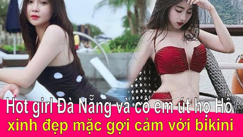 Hot girl Đà Nẵng và cô em út họ Hồ xinh đẹp mặc gợi cảm với bikini ❤ Việt Nam Channel ❤