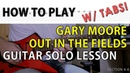 W/ TABS HOW TO PLAY Gary Moore - Out In The Fields GUITAR SOLO LESSON 23
