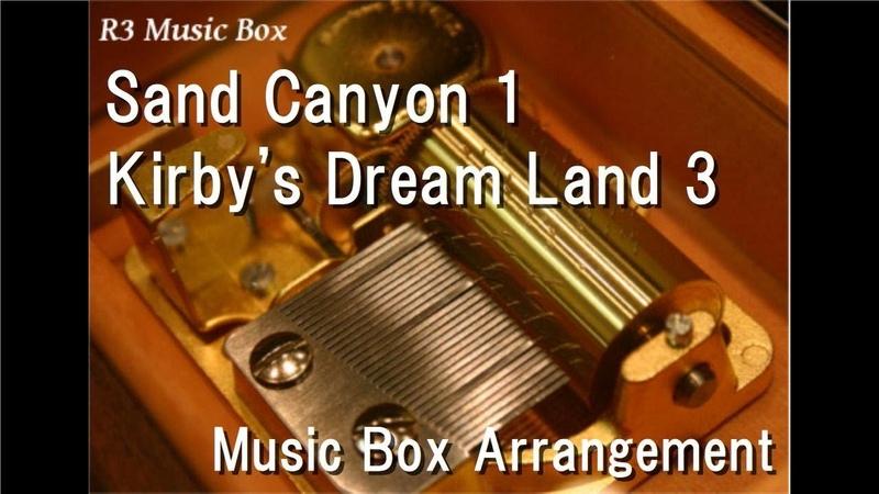 Sand Canyon 1/Kirby's Dream Land 3 [Music Box]
