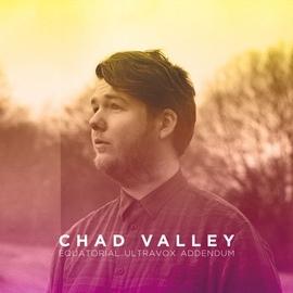 Chad Valley альбом Equatorial Ultravox Addendum