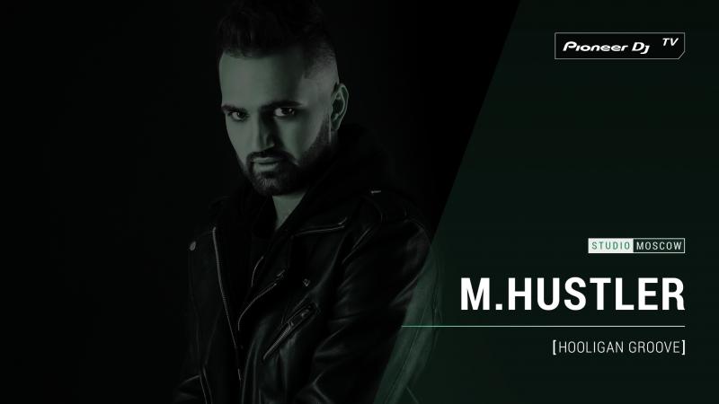 M.HUSTLER [ hooligan groove ] @ Pioneer DJ TV | Moscow