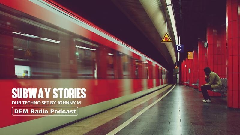 Subway Stories Deep Atmospheric Dub Techno Set DEM Radio Podcast