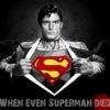 WHEN EVEN SUPERMAN DIED