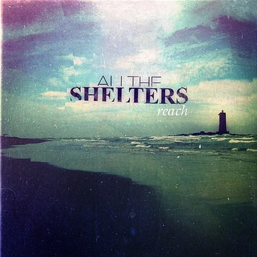 All the Shelters  -  Reach [EP] (2011)