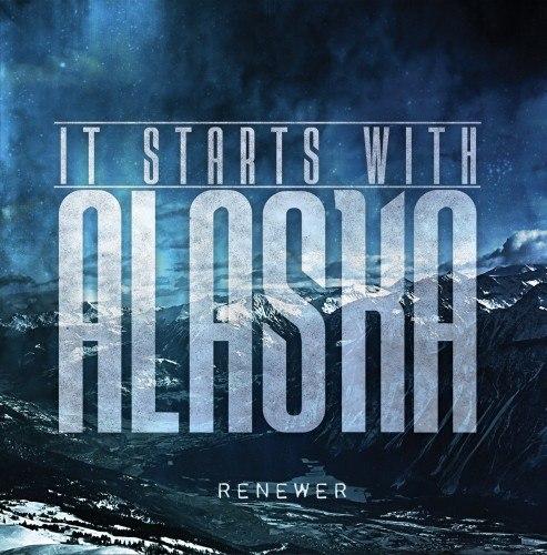 It Starts With Alaska - Renewer [EP] (2012)