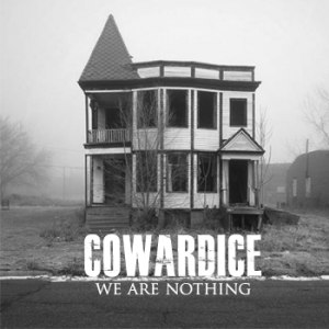 Cowardice - We Are Nothing (2011)