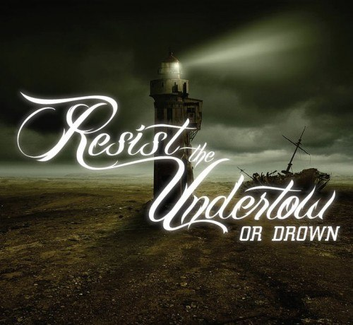 Resist the Undertow - Or Drown [EP] (2012)