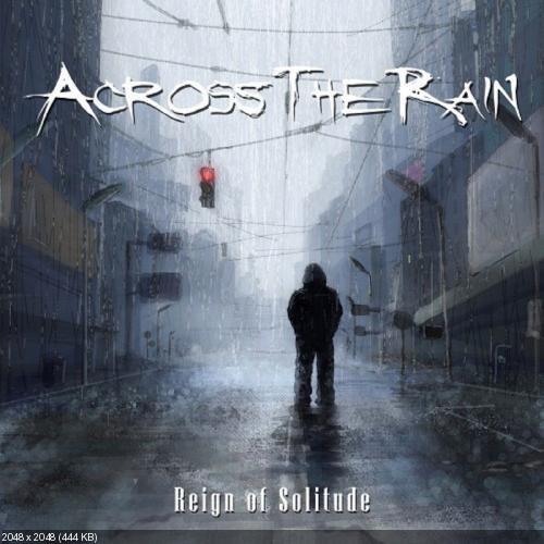 Across The Rain  - Reign Of Solitude (2012)