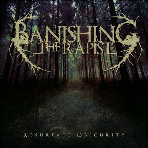 Banishing The Rapist - Resurface Obscurity [EP] (2012)