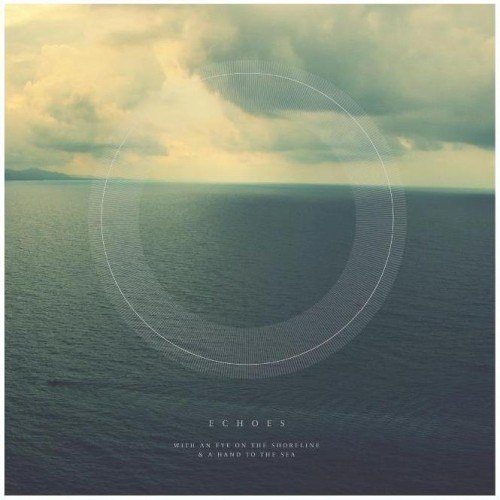 Echoes – With An Eye On The Shoreline And A Hand To The Sea (2012)