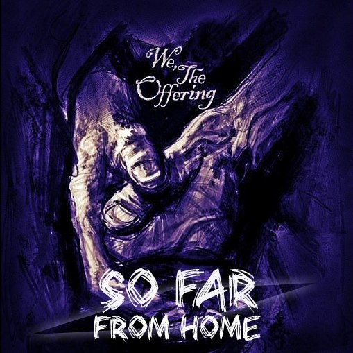 We, the Offering - So Far From Home [EP] (2012)