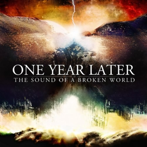 One Year Later - The Sound of a Broken World (2012)