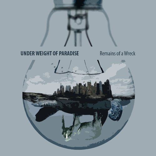 Under Weight Of Paradise - Remains Of A Wreck [single] (2012)