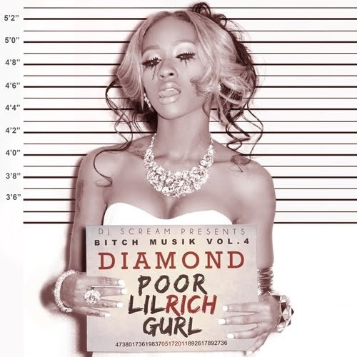 Diamond - Bitch Musik 4 (Poor Lil Rich Gurl) - 2011