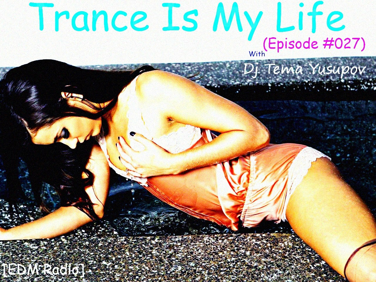Dj Tema Yusupov - Trance Is My Life (Episode #027) [EDM Radio]