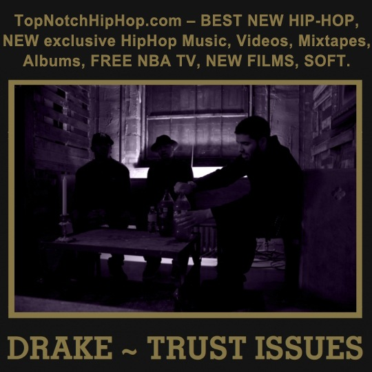 Drake – Trust Issues.mp3 [TEXTLYRICS]
