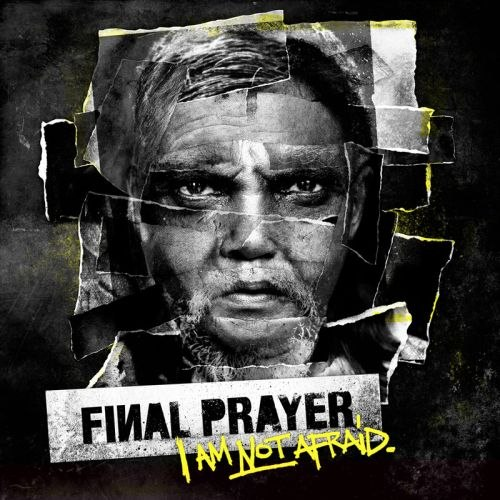 Final Prayer - I Am Not Afraid (2012)