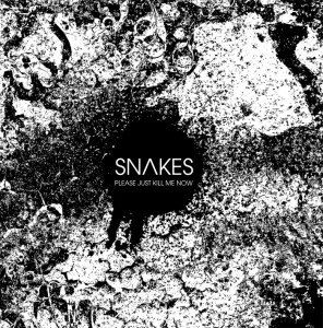 Snakes - Please Just Kill Me Now (2012)
