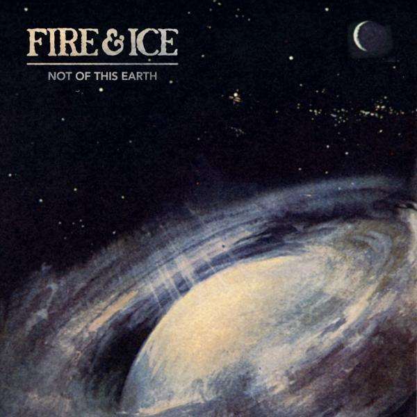 Fire & Ice - Not of This Earth (2012)