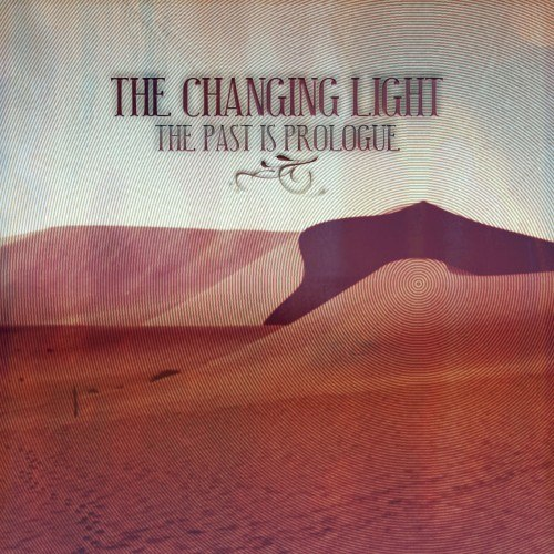 The Changing Light - The Past Is Prologue (2012)