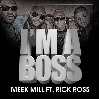 1- Meek Mill ft. Rick Ross - I'm A Boss