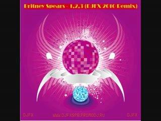 Britney Spears - 1,2,3 (DJFX 2010 Remix)