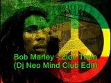 Bob Marley - Zion Train (Dj Neo Mind Club Edit)