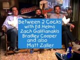 Between Two Cocks- Zach Galifianakis, Ed Helms, and Bradley Cooper with Matt Zaller