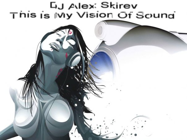 DJ Alex Skirev - This Is My Vision Of Sound(24.10.08)