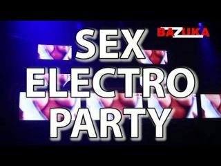 DVJ BAZUKA - SEX ELECTRO PARTY ТАЙМ - АУТ 08 АПРЕЛЯ 2011