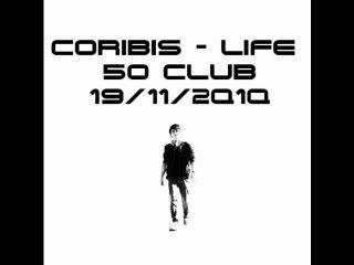 Coribis - Life / 50 CLUB / 19/11/2Q1Q