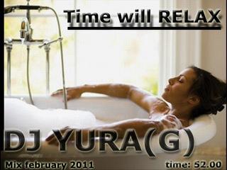 DJ YURA(G) - Time will relax(mix February 2011)