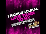 Frankie Soukal - Late Train To N.Y. ( Basement Jazz Ensemble Remix)