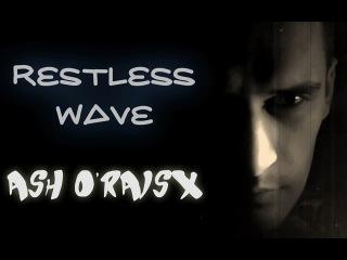Ash O'Raisx - Restless Wave (03.10.2010)