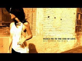 Misstress Barbara - Dance Me To The End Of Love (Original Mix)
