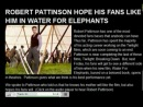 Отрывок интервью роба для Fox All Access - Роб надеется,что он понравится фанатам в фильме Воды слонам! *АУДИО*