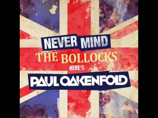 Never Mind The Bollocks… Here's Paul Oakenfold (Mixed 2011)