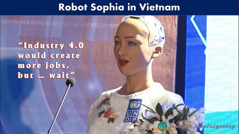 """Robot Sophia tại Việt Nam """"Công nghiệp 4.0 sẽ tạo thêm nhiều việc làm nhưng … chờ đã"""""""