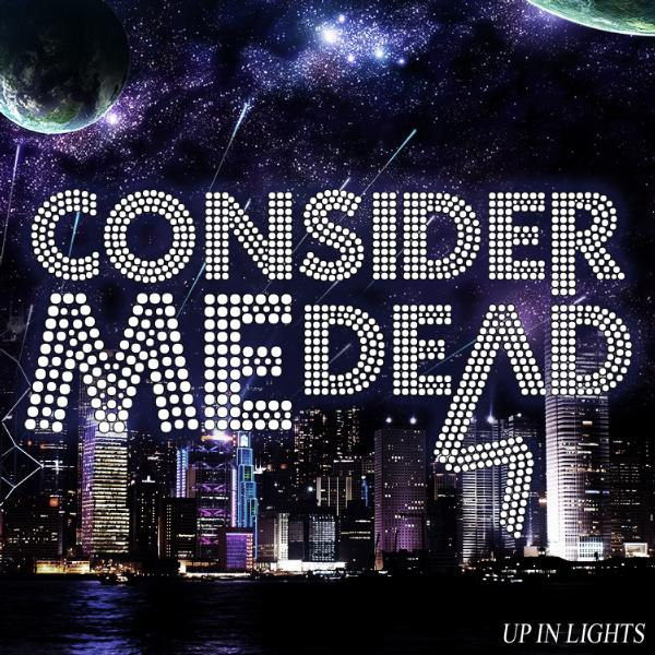 Consider Me Dead - Up In Lights [EP] (2012)