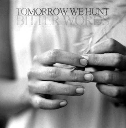 Tomorrow We Hunt - Bitter Words (2012)