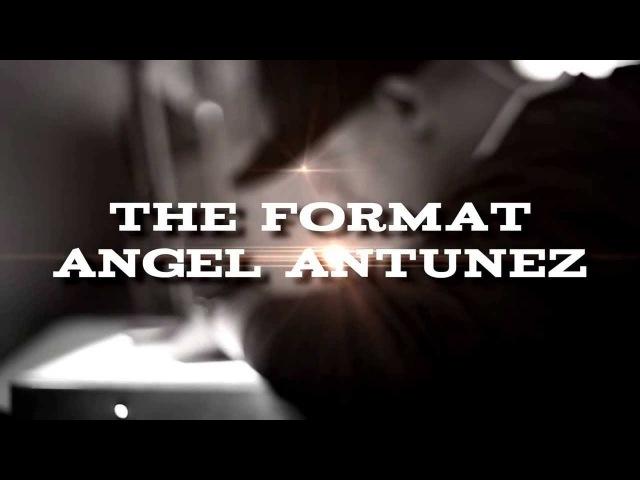 The Format - ANGEL ANTUNEZ