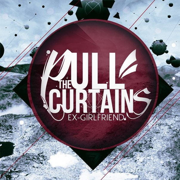 Дебютный сингл PULL THE CURTAINS - Ex-Girlfriend (2012)