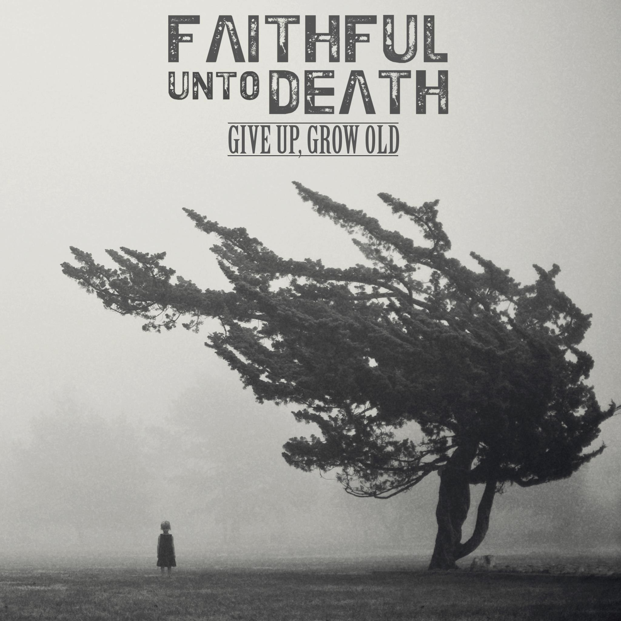 Faithful Unto Death - Give Up, Grow Old [EP] (2012)