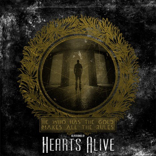 Hearts Alive - He Who Has The Gold Makes All The Rules (2012)